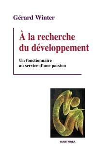 Gérard Winter - A la recherche du développement - Un fonctionnaire au service d'une passion.