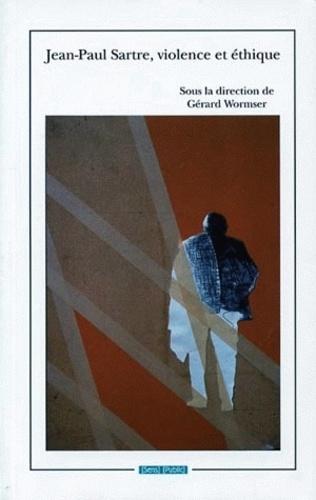 Gérard Wormser - Sartre - Violence et éthique.