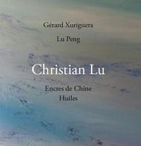 Gérard Xuriguera et Peng Lü - Christian Lu - Encres de Chine - Huiles.