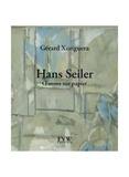 Gérard Xuriguera - Hans Seiler - Oeuves sur papier.