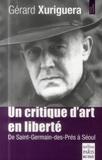 Gérard Xuriguera - Un critique d'art en liberté - De Saint-Germain-des-Prés à Séoul.