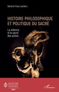 Gérard-Yves Leclerc - Histoire philosophique et politique du sacré - La violence et le sacré des autres.