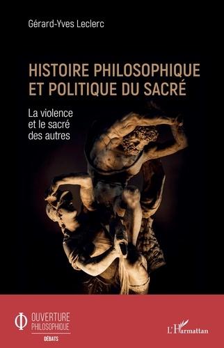 Histoire philosophique et politique du sacré. La violence et le sacré des autres