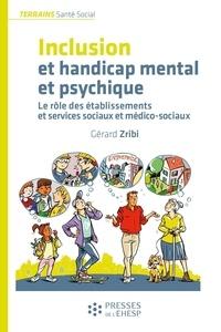 Gérard Zribi - Inclusion et handicap mental et psychique - Dans les établissements et services sociaux et médico-sociaux.