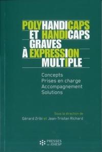 Gérard Zribi et Jean-Tristan Richard - Polyhandicaps et handicaps graves à expression multiple - Concepts, prises en charge, accompagnement, solutions.