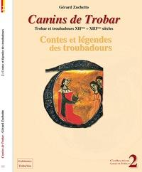 Gérard Zuchetto - Contes et legendes des troubadours XIIe-XIIIe siècle.
