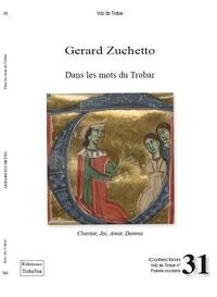 Gérard Zuchetto - Dans les mots du Trobar - Chantar, joi, amor, domna.