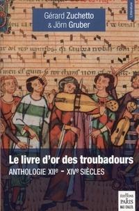 Gérard Zuchetto et Jörn Gruber - Le livre d'or des troubadours - Anthologie XIIe-XIVe siècles.