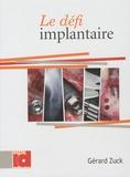 Gérard Zuck - Le Défi implantaire.