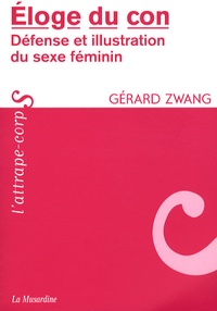Gérard Zwang - Eloge du con - Défense et illustration du sexe féminin.