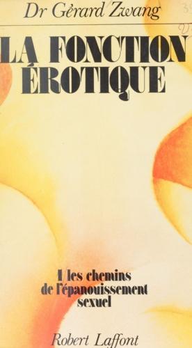 La fonction érotique (1). Les chemins de l'épanouissement sexuel