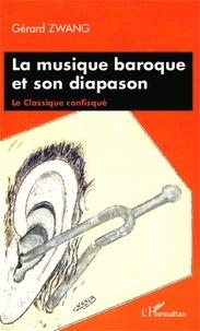 Gérard Zwang - La musique baroque et son diapason - Le Classique confisqué.