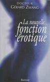 Gérard Zwang - La nouvelle fonction érotique - Manuel du sexe à l'usage des hommes et des femmes de l'an 2000 curieux de s'instruire, ouvrage didactique, hygiénique et moral.