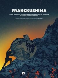 Géraud Bournet - Franckushima - Textes, documents et témoignages sur la catastrophe de Fukushima et le risque nucléaire en france.