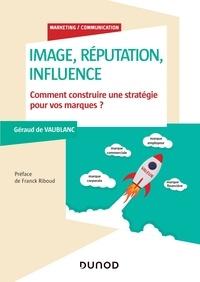 Géraud de Vaublanc - Image, réputation, influence - Comment construire une stratégie pour vos marques ?.