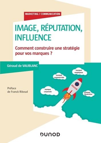 Image, réputation, influence. Comment construire une stratégie pour vos marques ?