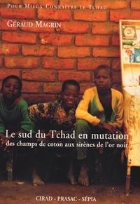 Géraud Magrin - Le Sud du Tchad en mutation - Des champs de coton aux sirènes de l'or noir.