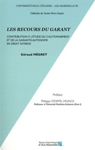 Géraud Mégret - Les recours du garant - Contribution à l'étude du cautionnement et de la garantie autonome en droit interne.