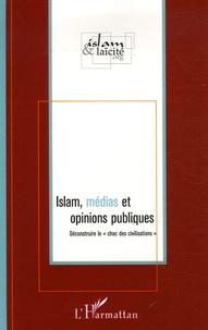 """Géraud Poumarède et Didier Billion - Islam, médias et opinions publiques - Déconstruire le """"choc des civilisations""""."""