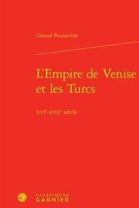 Géraud Poumarède - L'empire de Venise et les Turcs - XVIe-XVIIe siècle.