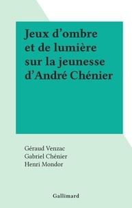 Géraud Venzac et Gabriel Chénier - Jeux d'ombre et de lumière sur la jeunesse d'André Chénier.