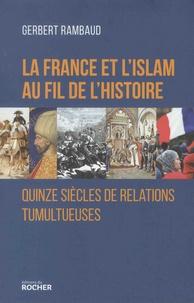 Gerbert Rambaud - La France et l'islam au fil de l'histoire - Quinze siècles de relations tumultueuses.