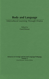 Gerd Bräuer - Body and Language : Intercultural Learning Through Drama - Volume 3, Advances in Foreign and Second Language Pedagogy.