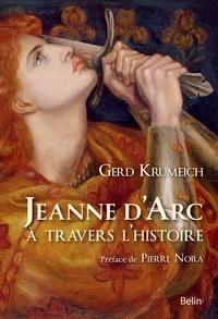Gerd Krumeich - Jeanne d'Arc à travers l'histoire.
