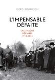 Gerd Krumeich - L'Impensable Défaite - L'Allemagne déchirée, 1918-1933.