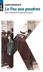 Gerd Krumeich - Le feu aux poudres - Qui a déclenché la guerre en 1914 ?.