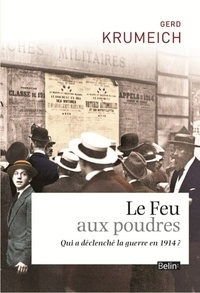Gerd Krumeich - Le feu aux poudres - Qui a declenché la guerre en 1914 ?.