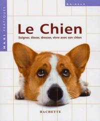 Gerd Ludwig et Corinna Brunger - Le chien - Soigner, élever, dresser, vivre avec son chien.
