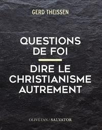 Gerd Theißen - Questions de foi - Dire le christianisme autrement.