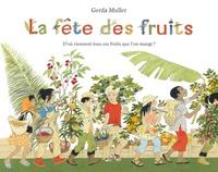 Gerda Muller - La fête des fruits - D'où viennent tous ces fruits que l'on mange ?.