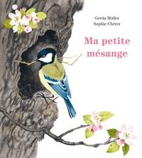 Gerda Muller et Sophie Chérer - Ma petite mésange.