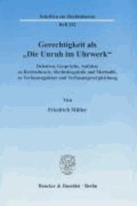 """Gerechtigkeit als """"Die Unruh im Uhrwerk"""". - Debatten, Gespräche, Aufsätze zu Rechtstheorie, Rechtslinguistik und Methodik, zu Verfassungslehre und Verfassungsvergleichung.."""