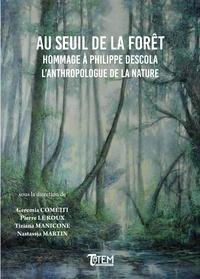 Geremia Cometti et Pierre Le Roux - Au seuil de la forêt - Hommage à Philippe Descola, l'anthropologue de la nature.