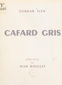 Gerhar Ilen et Jean Boullet - Cafard gris.