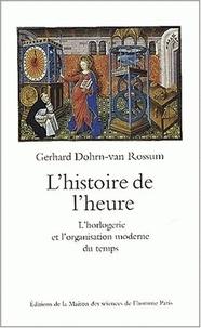 Gerhard Dohrn-Van Rossum - L'histoire de l'heure - L'horlogerie et l'organisation moderne du temps.