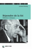 Gerhard Ebeling - Répondre de la foi - Réflexions et dialogues.
