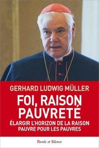Gerhard Müller - Foi, raison, pauvreté - Elargir l'horizon de la raison. Pauvre pour les pauvres.