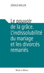 Gerhard Müller - Le pouvoir de la grâce - L'indissolubilité du mariage, les divorcés remariés et les sacrements.