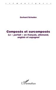 """Gerhard Schaden - Composés et surcomposés - Le """"parfait"""" en français, allemand, anglais et espagnol."""