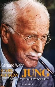 Gerhard Wehr - Carl Gustav Jung - Sa vie, son oeuvre, son rayonnement.