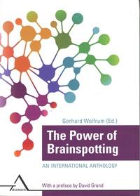 Gerhard Wolfrum et David Grand - The Power of Brainspotting - An international Anthology.