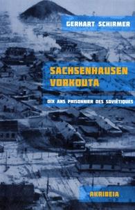Gerhart Schirmer - Sachsenhausen - Vorkouta - Dix ans prisonnier des Soviétiques.