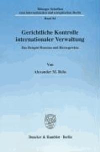 Gerichtliche Kontrolle internationaler Verwaltung - Das Beispiel Bosnien und Herzegowina.