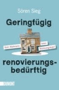Geringfügig renovierungsbedürftig - Vom Wahnsinn beim Wohnungskauf.