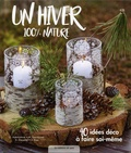 Gerlinde Auenhammer et Marion Dawidowski - Un hiver 100 % nature - 40 idées déco à faire soi-même.