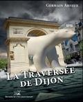 Germain Arfeux - La traversée de Dijon.